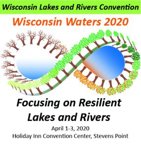 Wisconsin Lakes and Rivers Convention. Wisconsin Waters 2020. Focusing on Resilient Lakes and Rivers. April 1-3, 2020. Holiday Inn Convention Center, Stevens Point